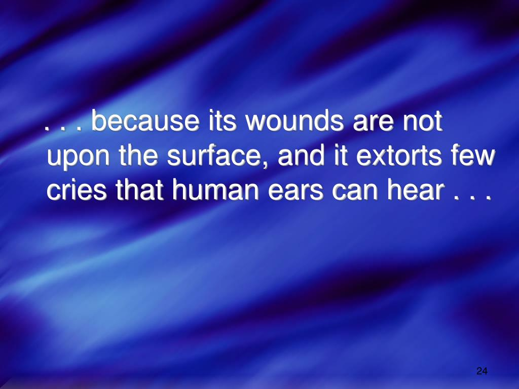 . . . because its wounds are not upon the surface, and it extorts few