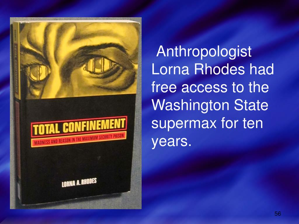 Anthropologist Lorna Rhodes had free access to the Washington State supermax for ten years.