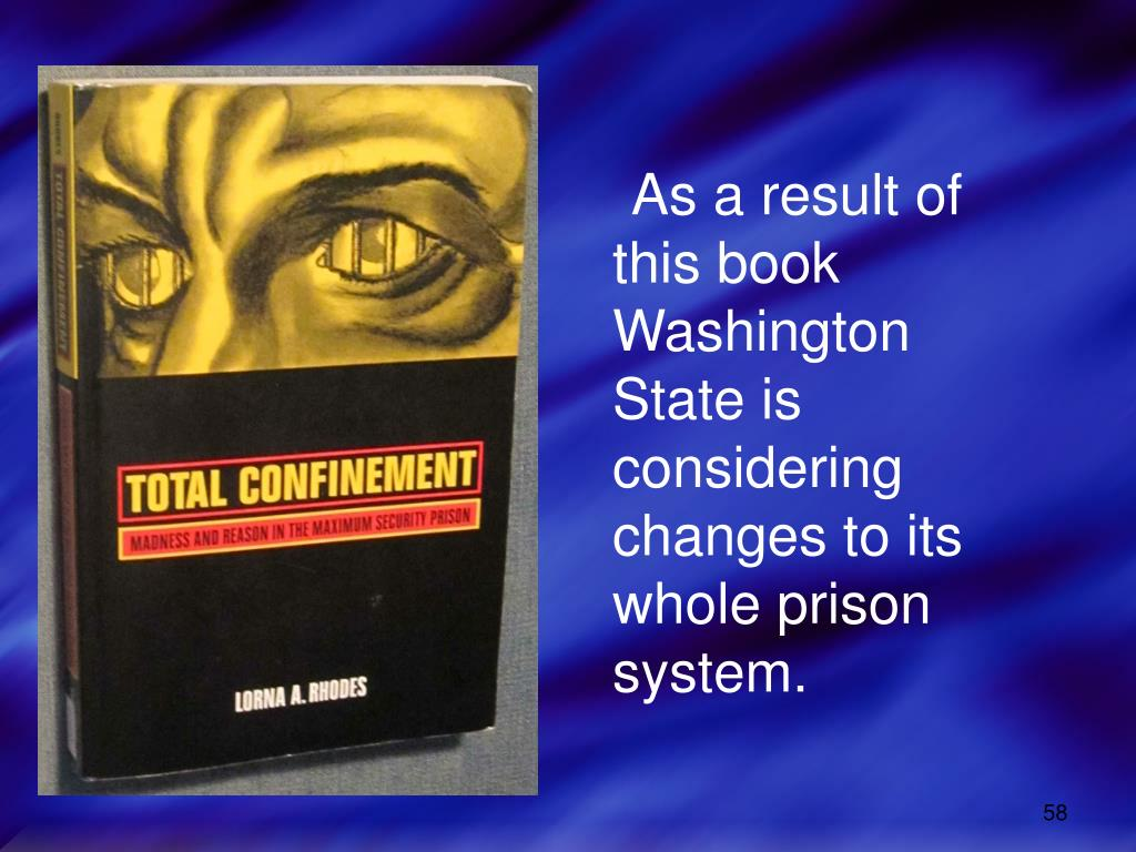 As a result of this book Washington State is considering changes to its whole prison system.