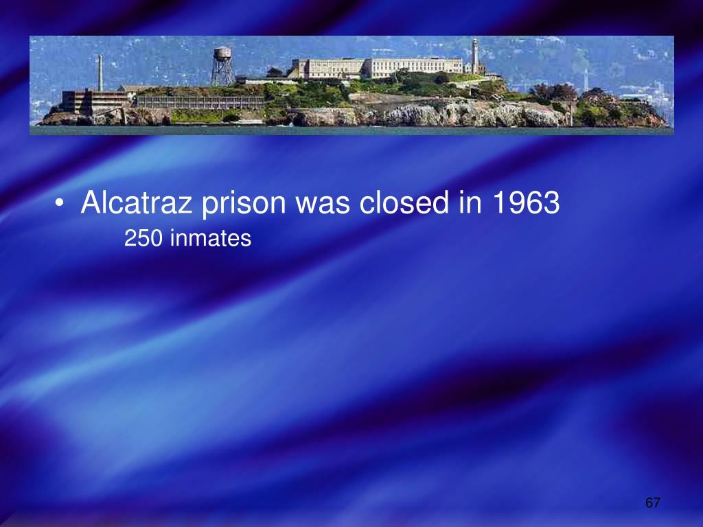 Alcatraz prison was closed in 1963