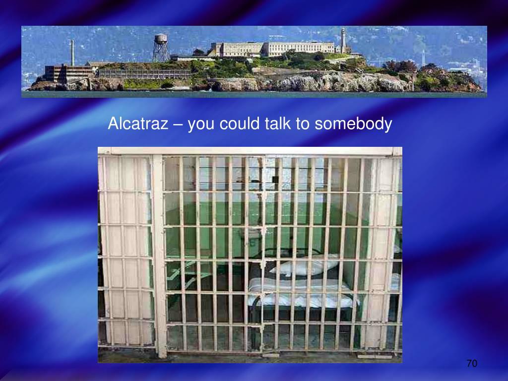 Alcatraz – you could talk to somebody
