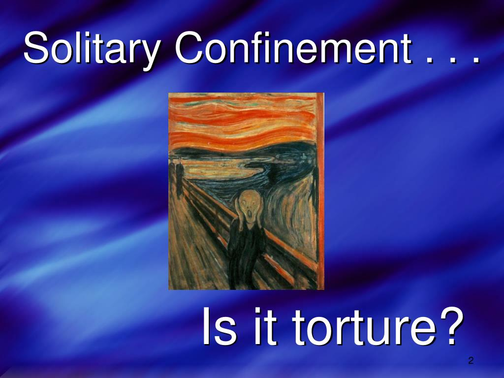 Solitary Confinement . . .