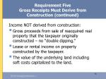 requirement five gross receipts must derive from construction continued