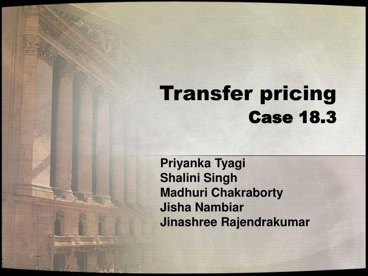 case 6 1 transfer pricing problem 1 case study 141 use of transfer pricing documentation when examining related party transactions under article 12 (a) of the agreement introduction 1.