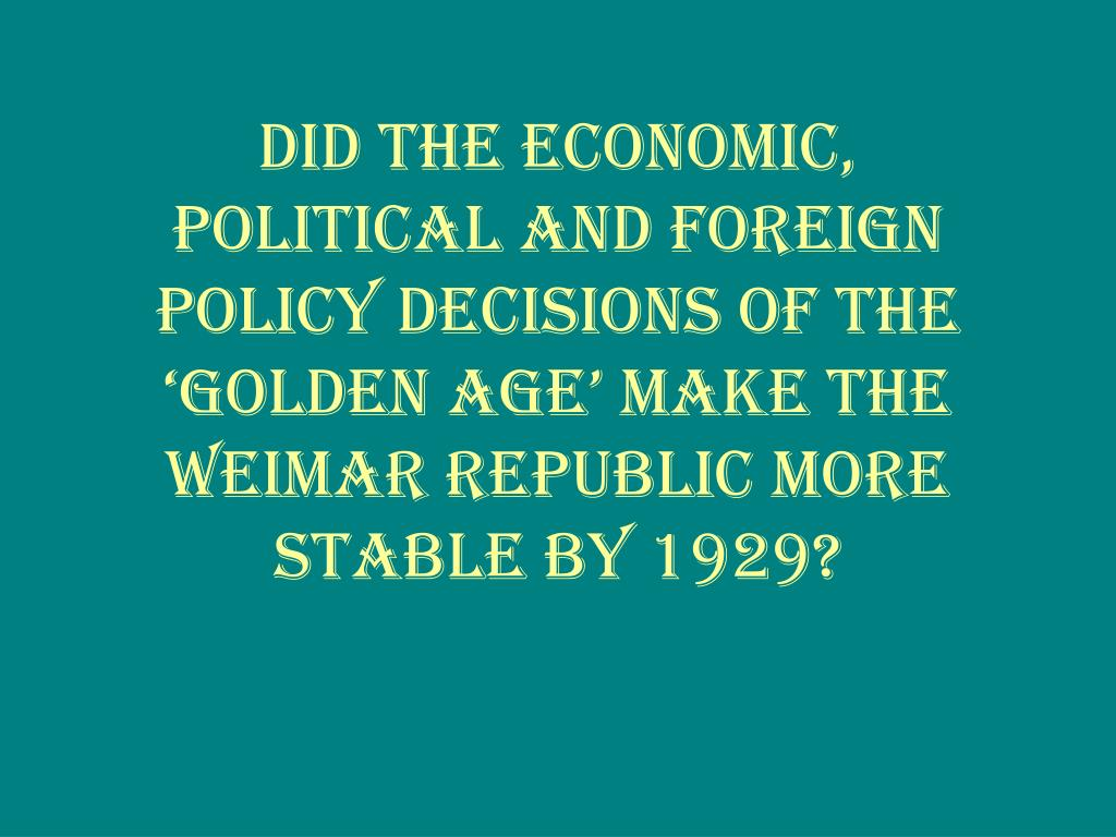 Did the economic, political and foreign policy decisions of the 'Golden Age' make the Weimar Republic more stable by 1929?