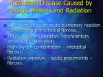 interstitial disease caused by drugs poisons and radiation