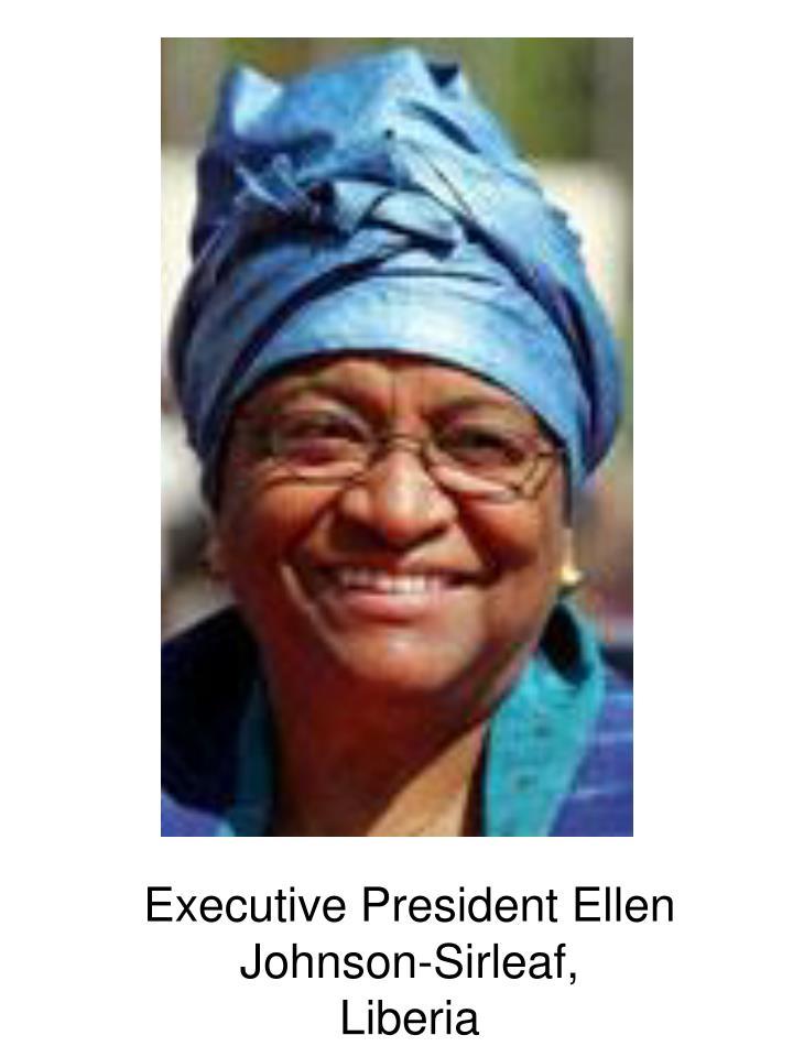 Executive President Ellen Johnson-Sirleaf,