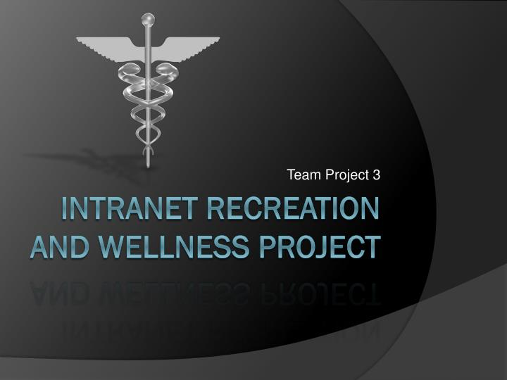 baseline for recreation and wellness intranet Project planning 101: part three – intranet project timeline by christie atkins, june 11, 2015 tweet comments 1 so you bought an intranet, now what this is the final article of the series providing tips on how to run a smooth and successful intranet project.