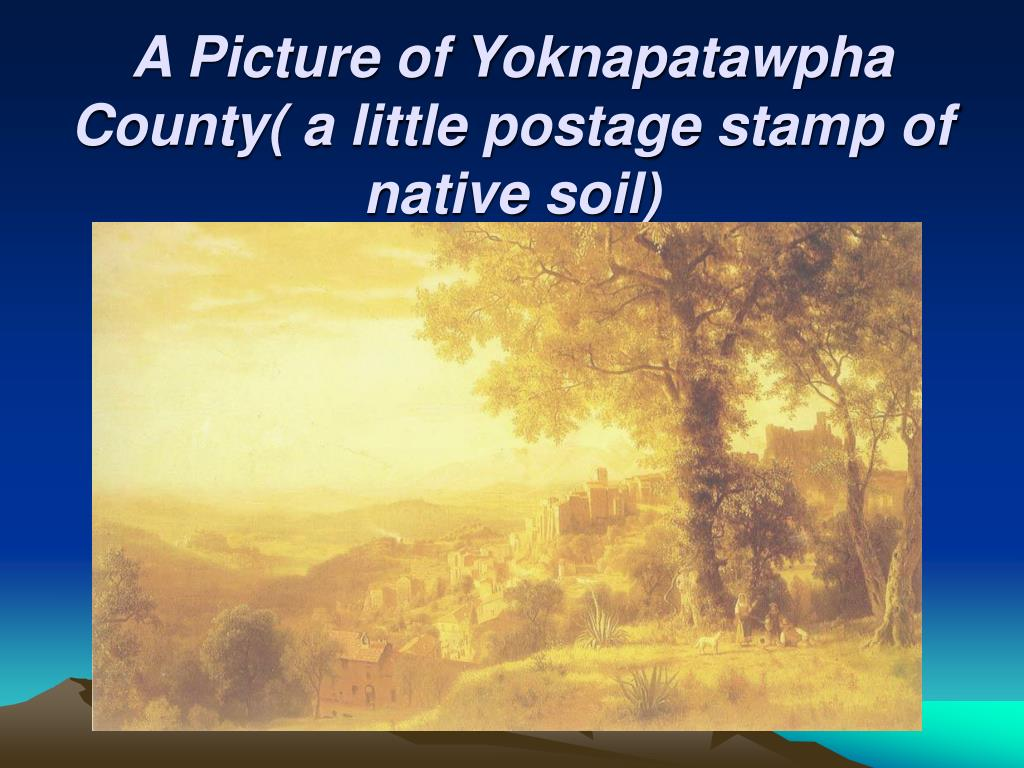 A Picture of Yoknapatawpha County( a little postage stamp of native soil)