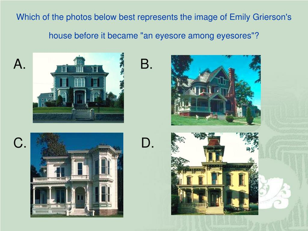 """Which of the photos below best represents the image of Emily Grierson's house before it became """"an eyesore among eyesores""""?"""