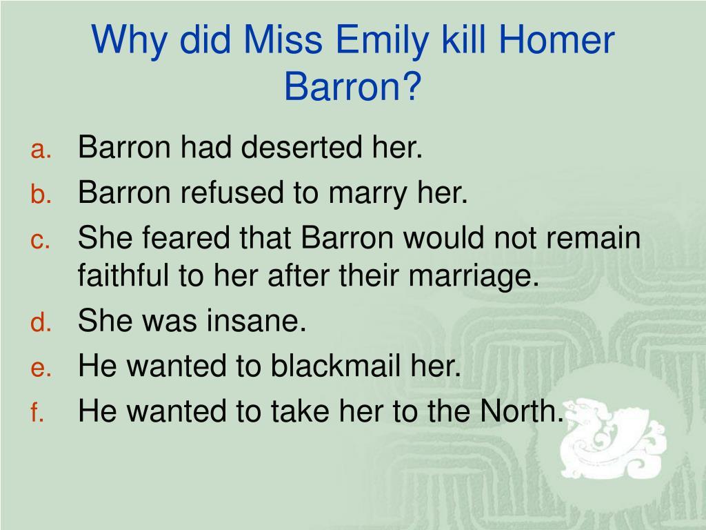 Why did Miss Emily kill Homer Barron?