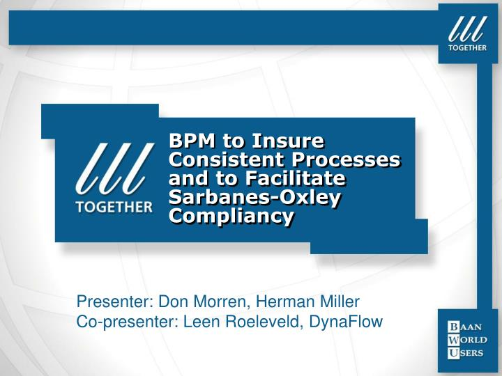 Bpm to insure consistent processes and to facilitate sarbanes oxley compliancy