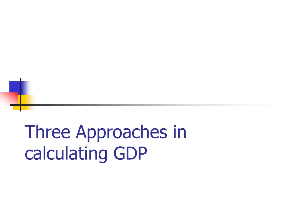 three approaches in calculating gdp l.