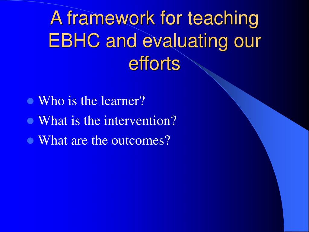 A framework for teaching EBHC and evaluating our efforts