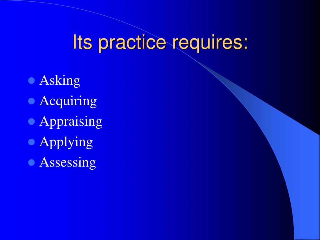 Its practice requires: