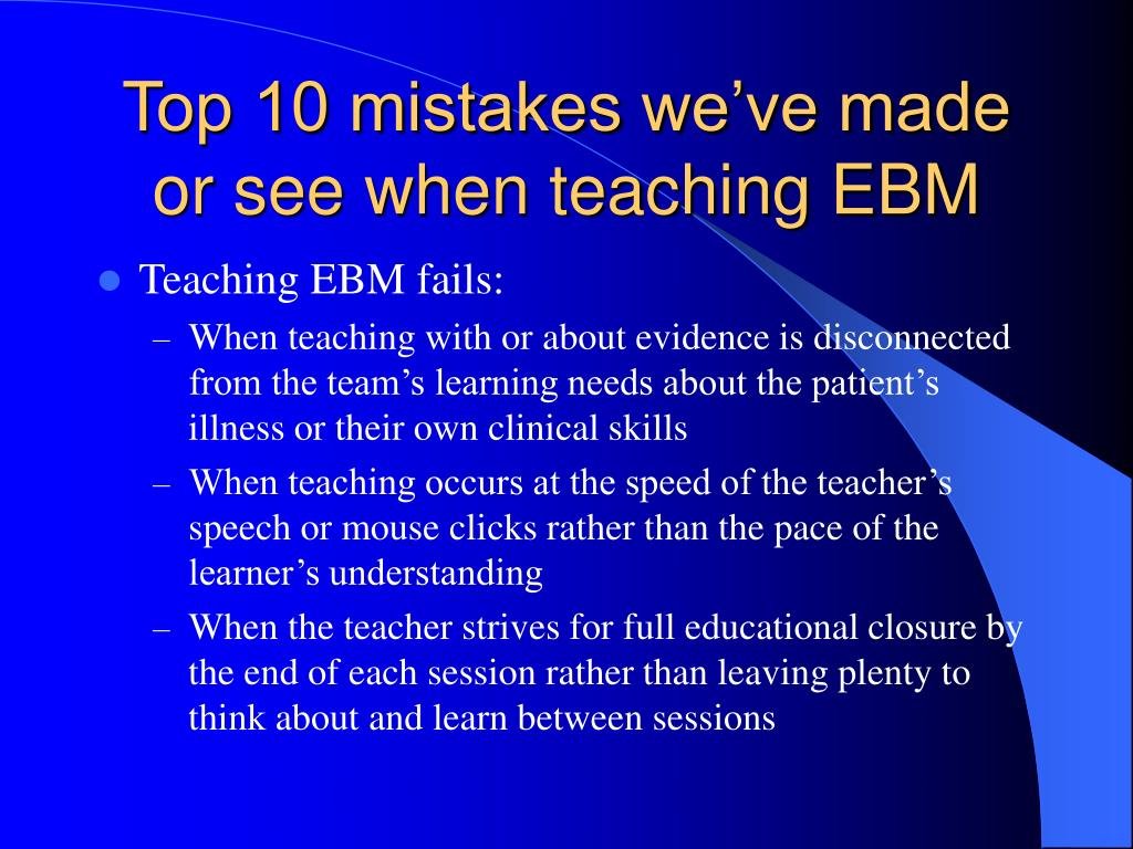 Top 10 mistakes we've made or see when teaching EBM