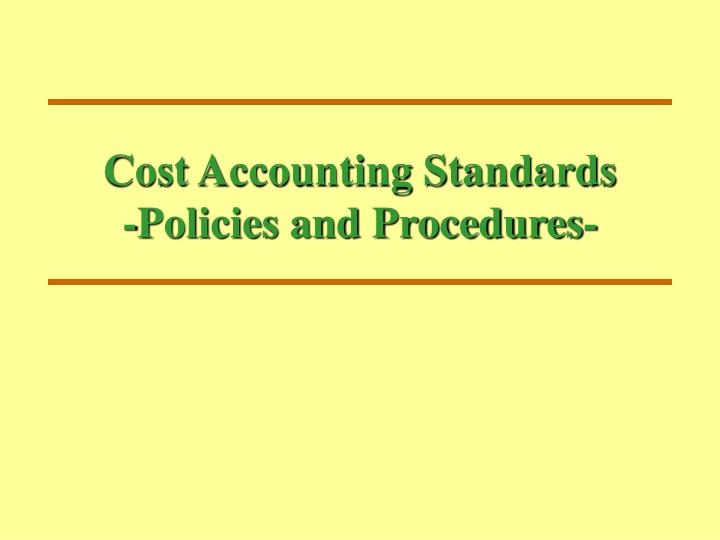 Cost accounting standards policies and procedures