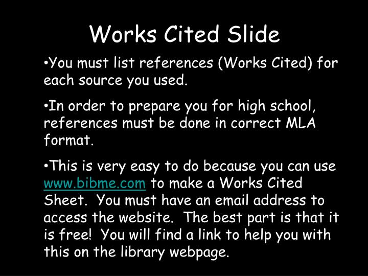 help with works cited The formats shown below for works cited pages reflect the mla (modern language association) style this style is widely used by schools and colleges, especially in the humanities departments entry format rules the examples of works cited pages should help you see how to format your page.