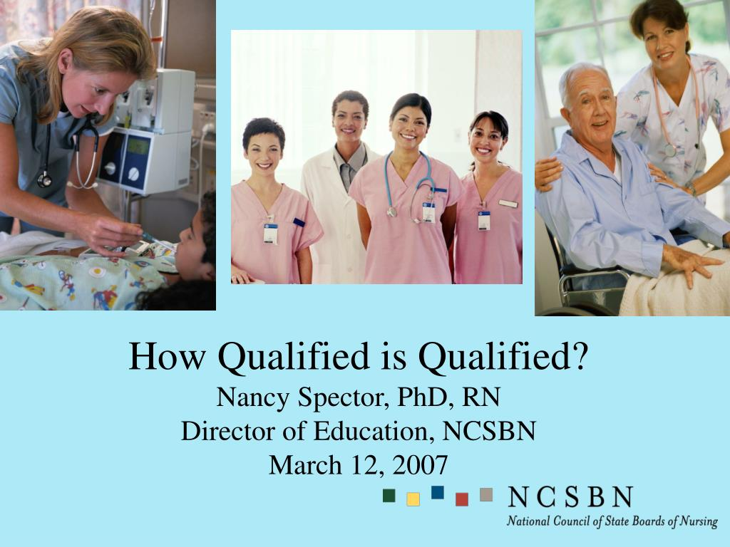 how qualified is qualified nancy spector phd rn director of education ncsbn march 12 2007 l.
