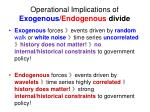 operational implications of exogenous endogenous divide