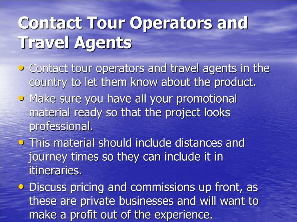 Contact Tour Operators and Travel Agents