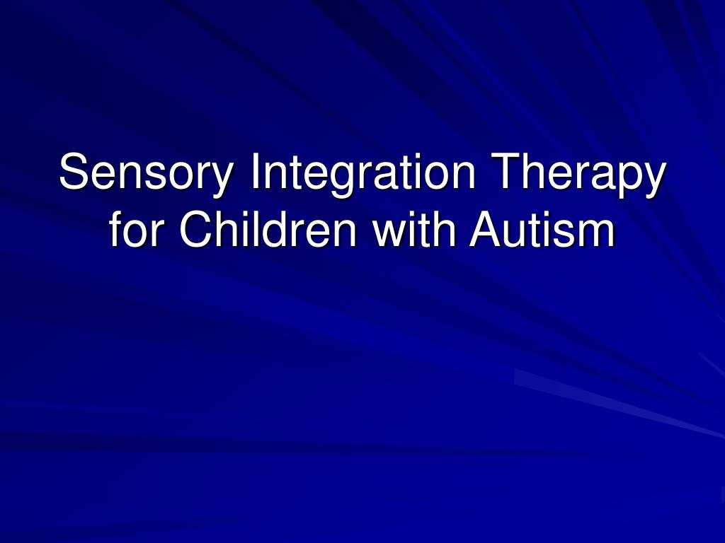 Ppt Sensory Integration Therapy For Children With Autism