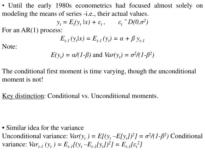 • Until the early 1980s econometrics had focused almost solely on modeling the means of series -i....