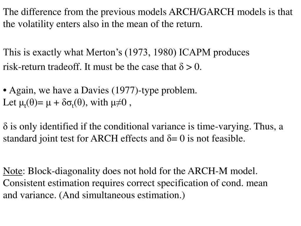 The difference from the previous models ARCH/GARCH models is that the volatility enters also in the mean of the return.