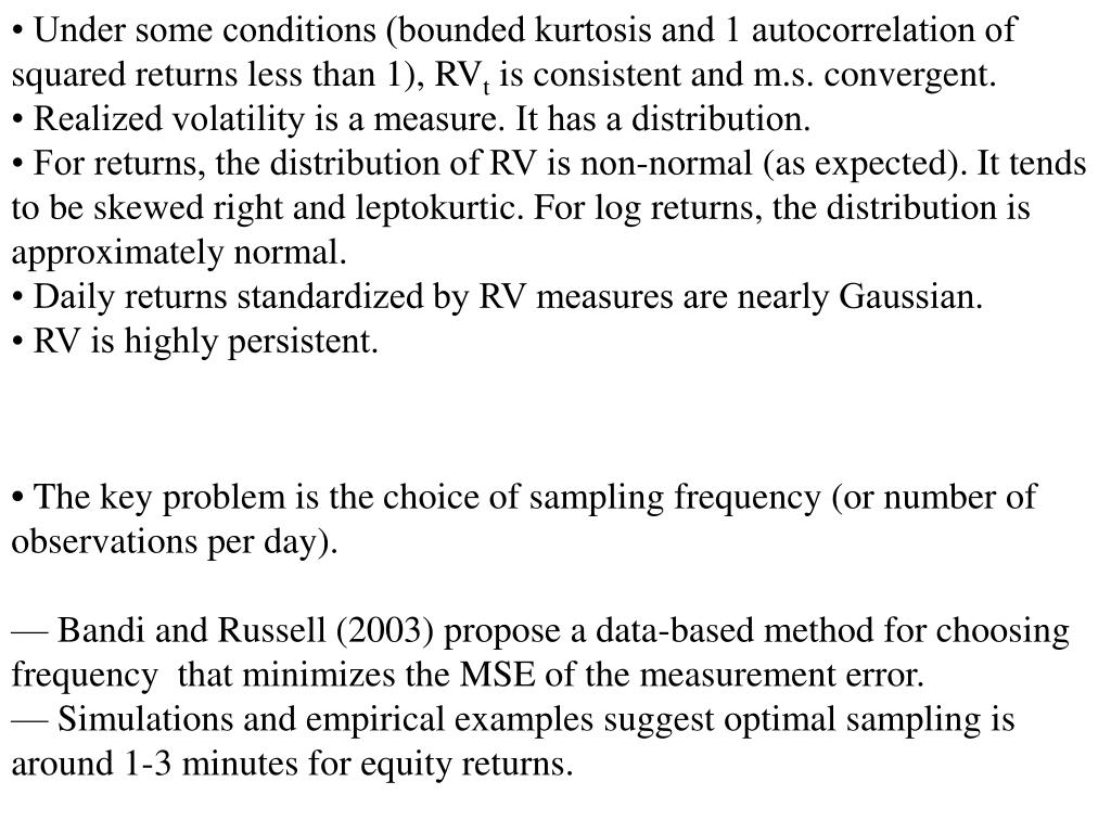 • Under some conditions (bounded kurtosis and 1 autocorrelation of squared returns less than 1), RV