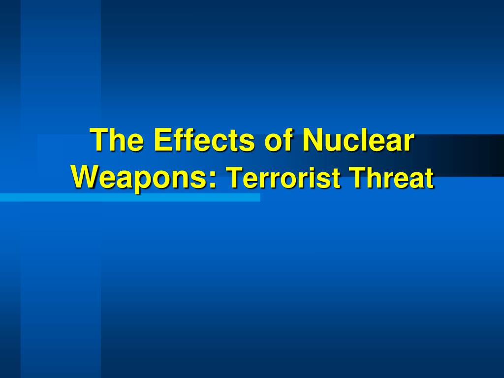 the effects of nuclear weapons terrorist threat l.