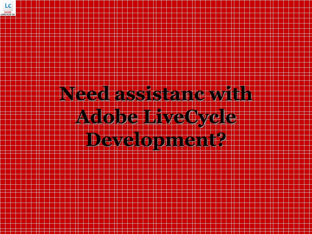 need assistanc with adobe livecycle development l.
