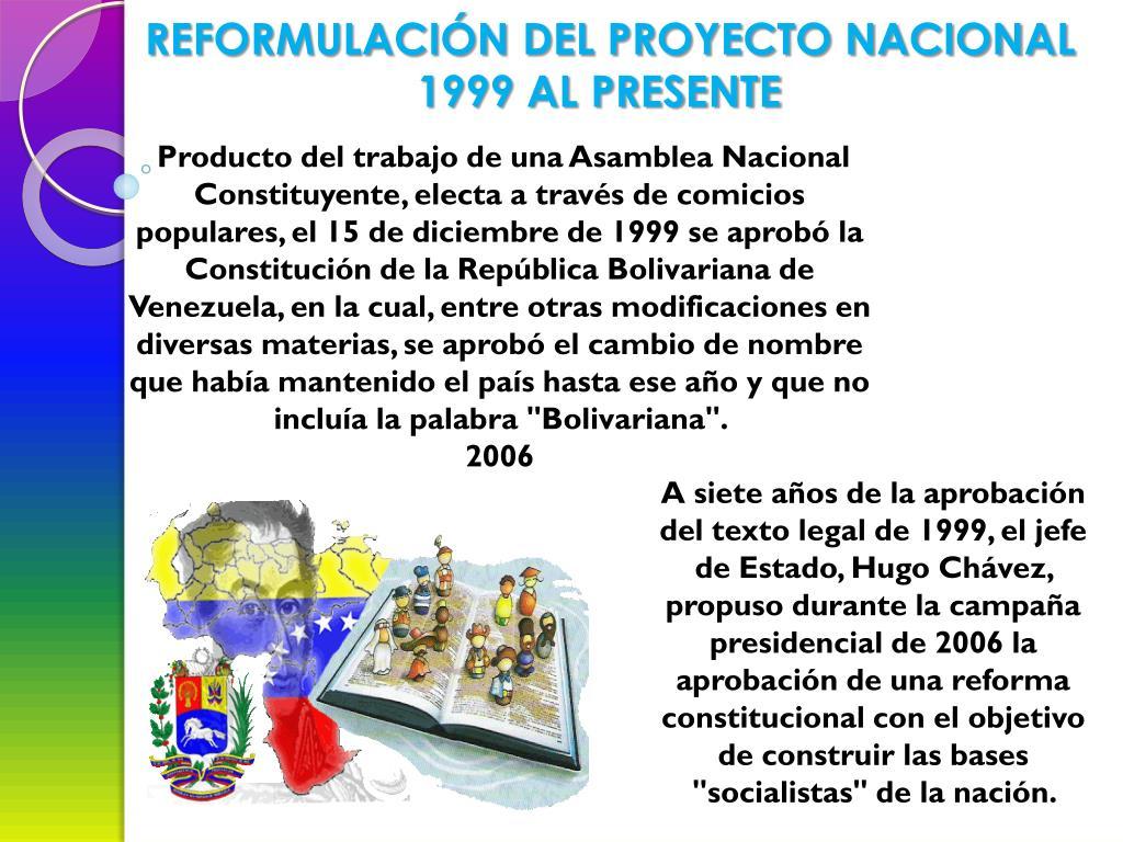 REFORMULACIÓN DEL PROYECTO NACIONAL 1999 AL PRESENTE