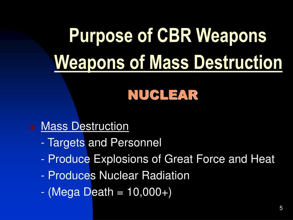 Purpose of CBR Weapons
