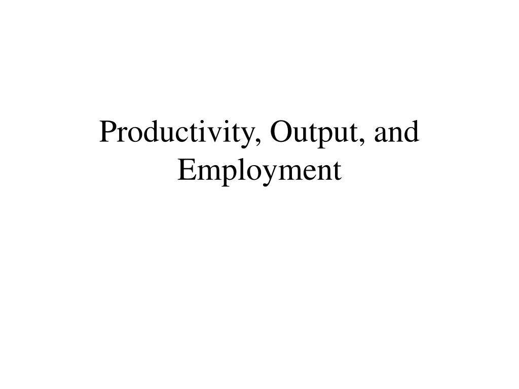 productivity output and employment l.