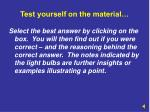test yourself on the material
