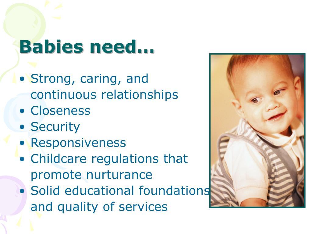 Babies need…