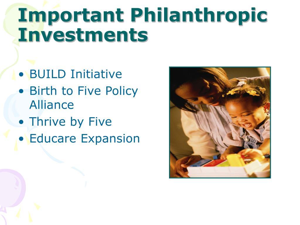 Important Philanthropic Investments