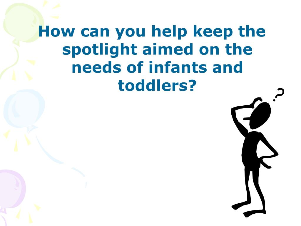 How can you help keep the spotlight aimed on the needs of infants and toddlers?