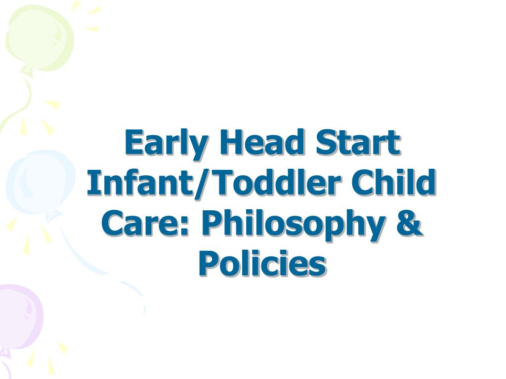 Early Head Start  Infant/Toddler Child Care: Philosophy & Policies