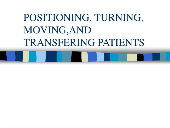 positioning turning moving and transfering patients n.