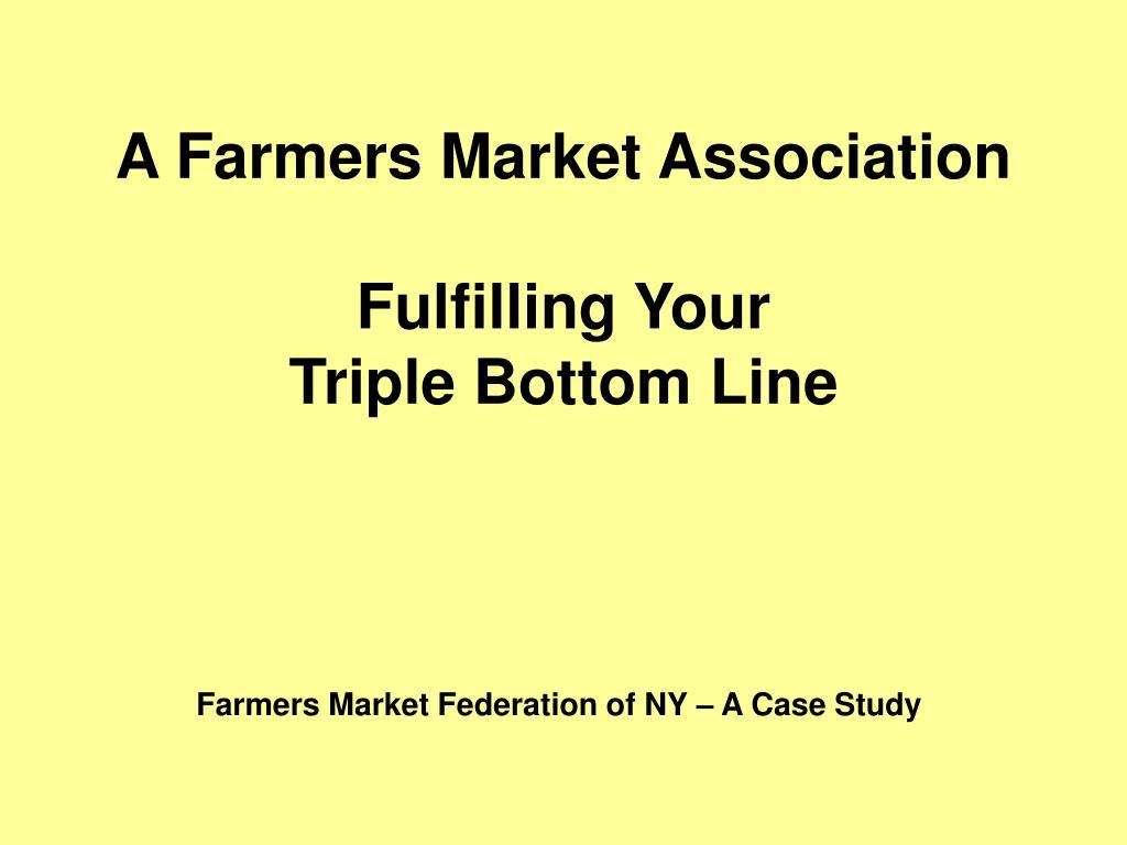 a farmers market association fulfilling your triple bottom line l.