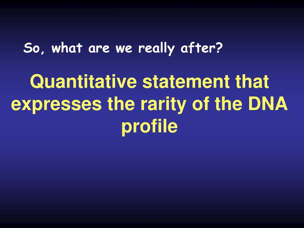 Quantitative statement that  expresses the rarity of the DNA profile