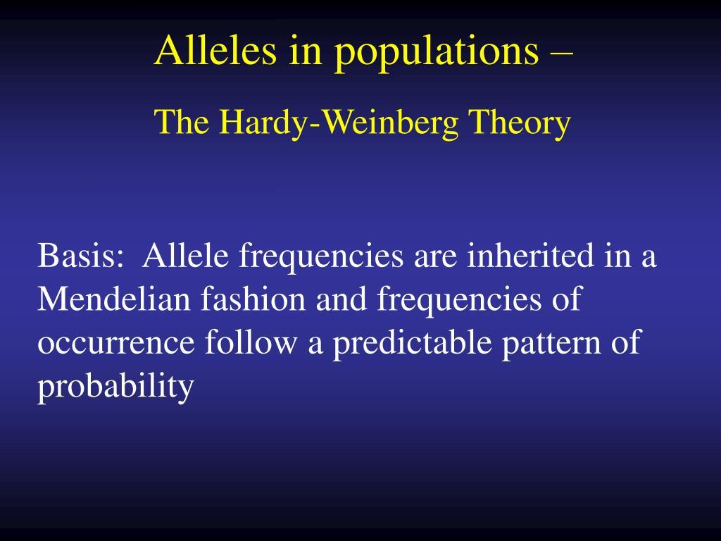 Alleles in populations –