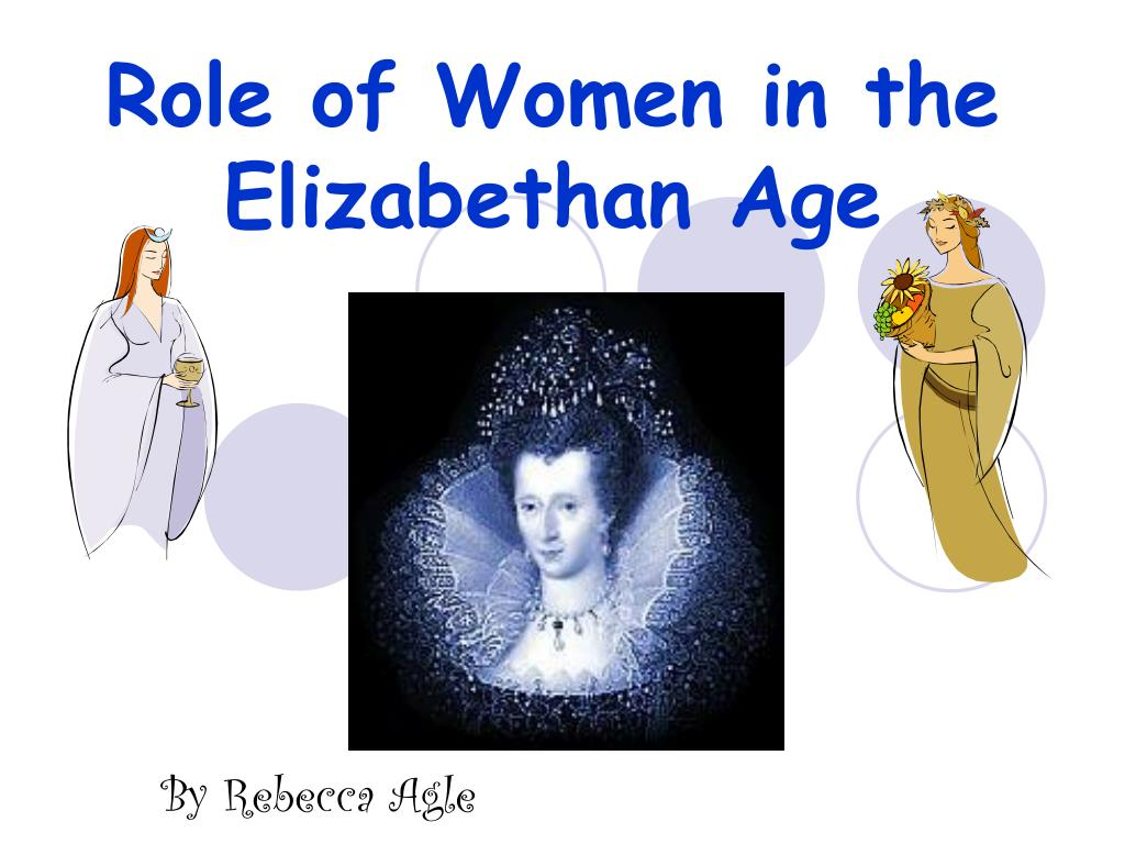 role of women elizabethan era The events depicted in the lost colony took place during the elizabethan era one of the sixteen women social class played a very important role in elizabethan.