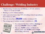 challenge welding industry