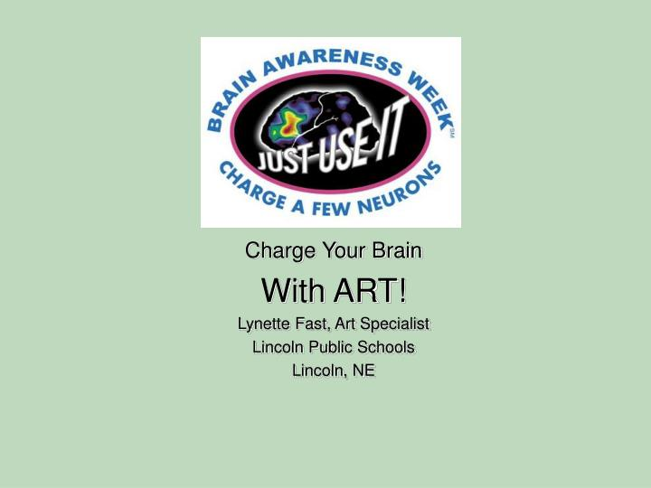 Charge your brain with art lynette fast art specialist lincoln public schools lincoln ne