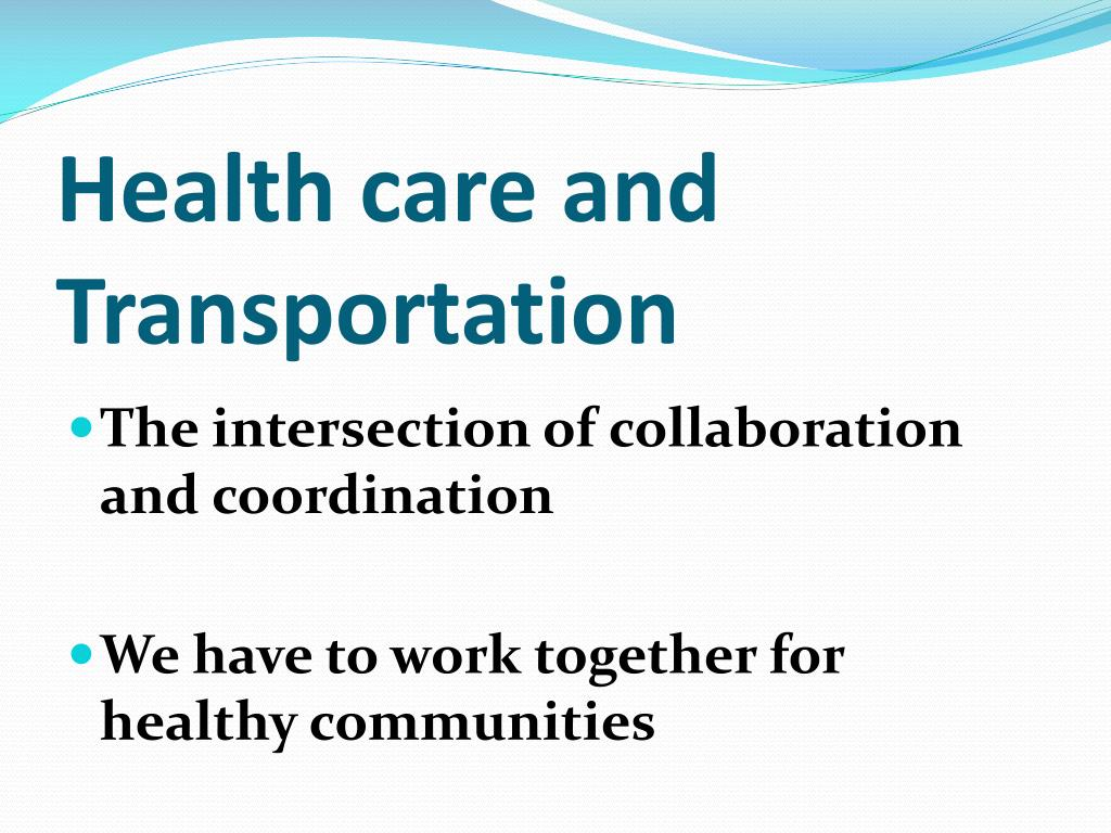 Health care and Transportation