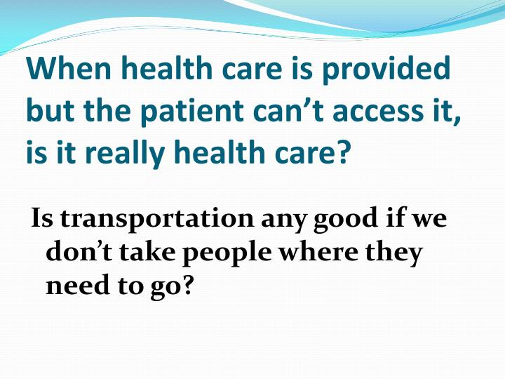 When health care is provided but the patient can t access it is it really health care