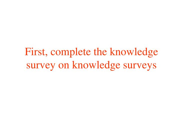 first complete the knowledge survey on knowledge surveys n.