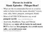 flavors to avoid in manic episodes phlegm heat